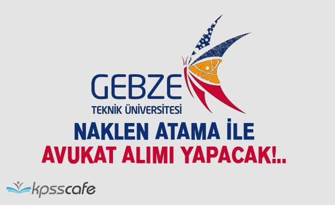 Gebze Teknik Üniversitesi Naklen Atama ile Avukat Alımı Yapacak!..