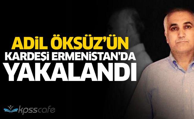 Adil Öksüz'ün kardeşi Kemal Öksüz Ermenistan'da Yakalandı!..