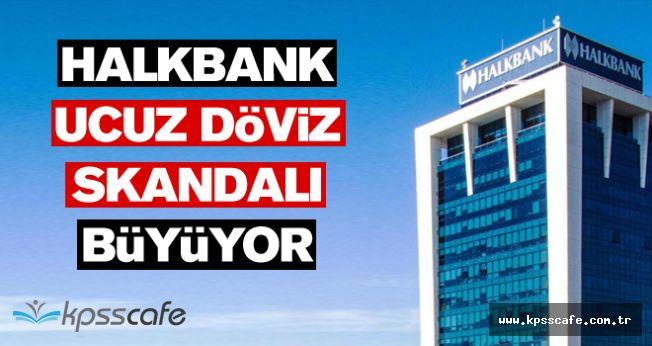Halkbank Ucuz Döviz Skandalı Büyüyor!..