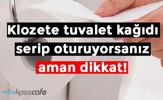 Klozete tuvalet kağıdı serip oturuyorsanız aman dikkat!