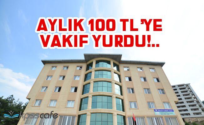 Aylık 100 TL'ye Vakıf Yurdu!..