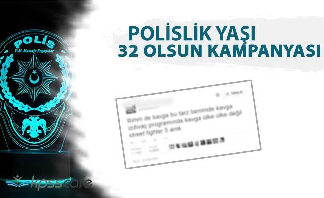 Polislik Yaşı 32 Olsun Kampanyası!..