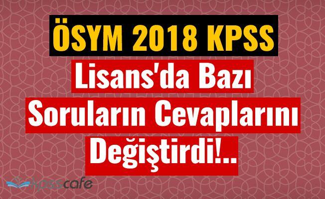 ÖSYM 2018 KPSS Lisans'da Bazı Soruların Cevaplarını Değiştirdi!..