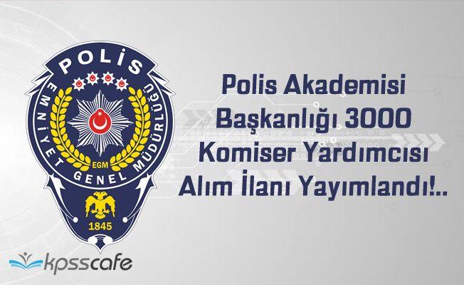 Polis Akademisi Başkanlığı 3000 Komiser Yardımcısı Alım İlanı Yayımlandı!..