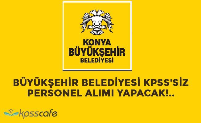 Büyükşehir Belediyesi KPSS'siz Personel Alımı Yapacak!..