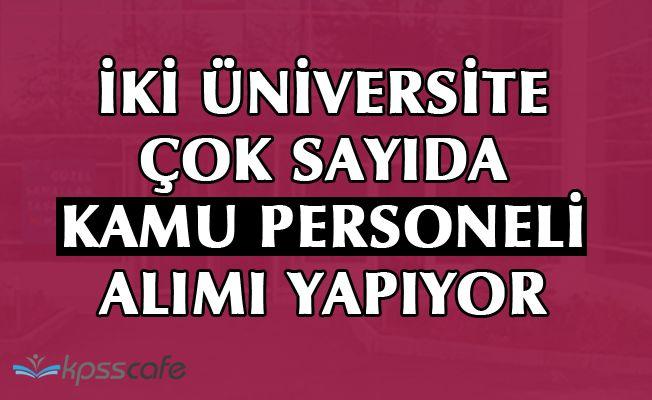 İki Üniversite Çok Sayıda Kamu Personeli Alımı Yapıyor!..