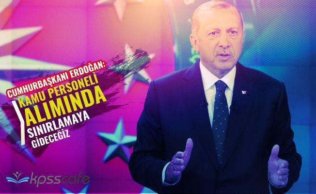 Erdoğan: Kamu Personeli Alımında Sınırlama Olacak