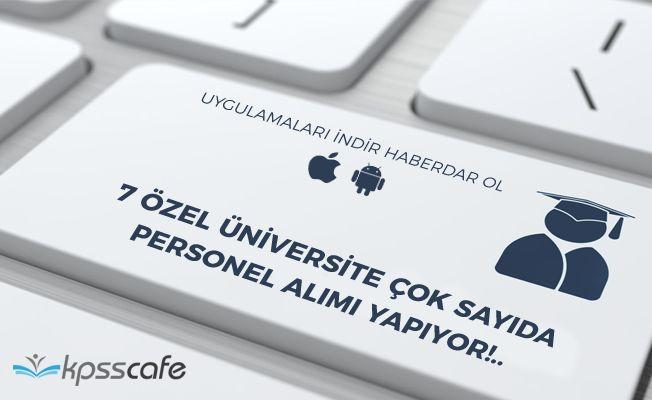 7 Özel Üniversite Çok Sayıda Personel Alımı Yapıyor!..
