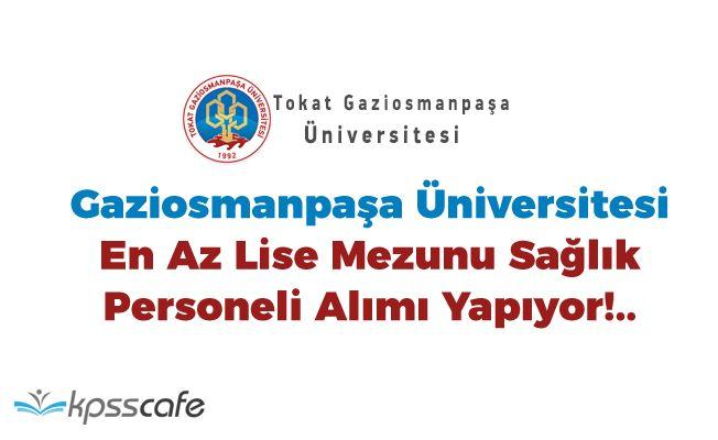Gaziosmanpaşa Üniversitesi En Az Lise Mezunu Sağlık Personeli Alımı Yapıyor!..