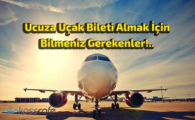 Ucuza Uçak Bileti Almak İçin Bilmeniz Gerekenler!..