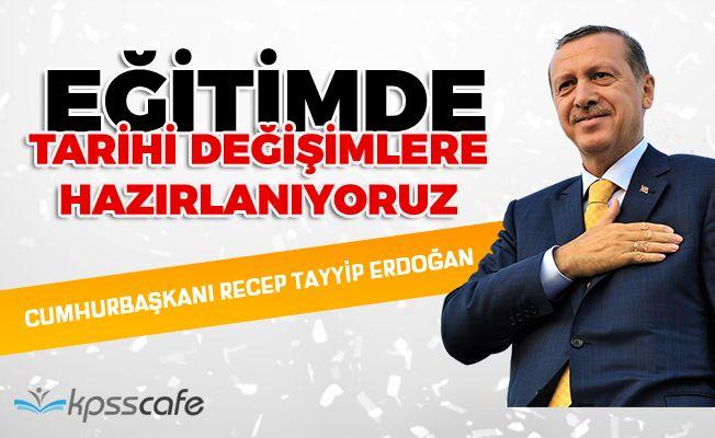 Cumhurbaşkanı Erdoğan: Eğitimde tarihi değişimlere hazırlanıyoruz