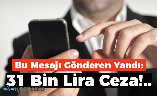 Bu Mesajı Gönderen Yandı: 31 Bin Lira Ceza!..