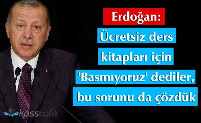 Erdoğan: Ücretsiz ders kitapları için 'Basmıyoruz' dediler, bu sorunu da çözdük