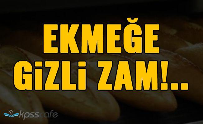 Ekmeğe Gizli Zam!..