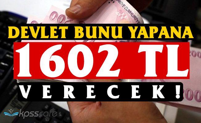 Devlet Bunu Yapana 1602 TL Verecek!
