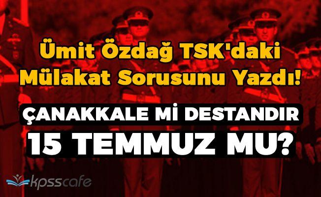 Ümit Özdağ TSK'daki Mülakat Sorusunu Yazdı!