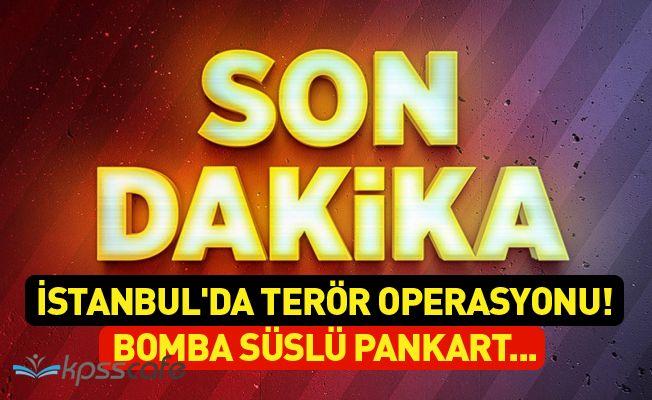 İstanbul'da terör operasyonu! Bomba süslü pankart...
