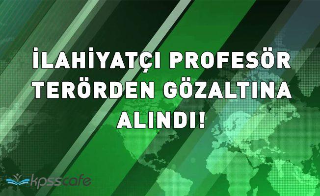 İlahiyatçı Profesör Terörden Gözaltına Alındı!