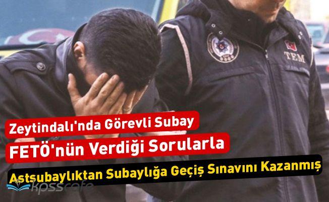 Zeytindalı'nda Görevli Subay FETÖ'nün Verdiği Sorularla Astsubaylıktan Subaylığa Geçiş Sınavını Kazanmış