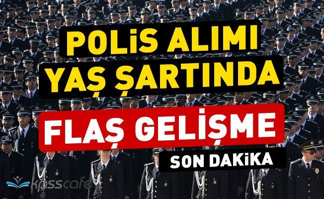 Polis Alımları Yaş Şartında Flaş Gelişme!