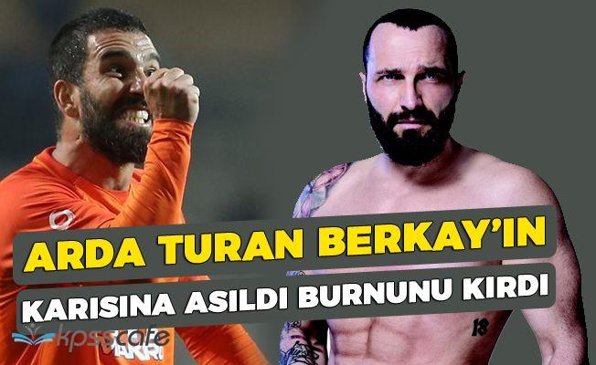 Arda Turan Önce Berkay'ın Karısına Asıldı, Sonra Burnunu Kırdı!
