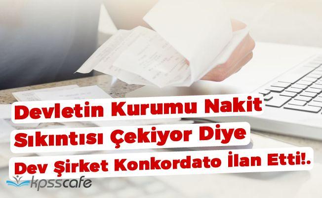 Devletin Kurumu Nakit Sıkıntısı Çekiyor Diye Dev Şirket Konkordato İlan Etti!.