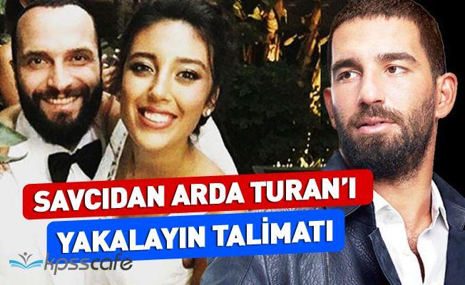 Savcı'dan flaş talimat: Arda Turan'ı yakalayın