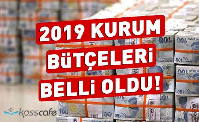 2019 Kurum Bütçeleri Belli Oldu!