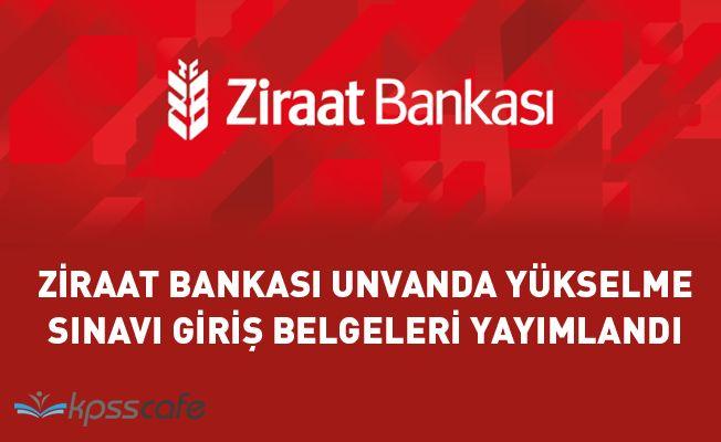Ziraat Bankası Unvanda Yükselme Sınavı Giriş Belgeleri Yayımlandı