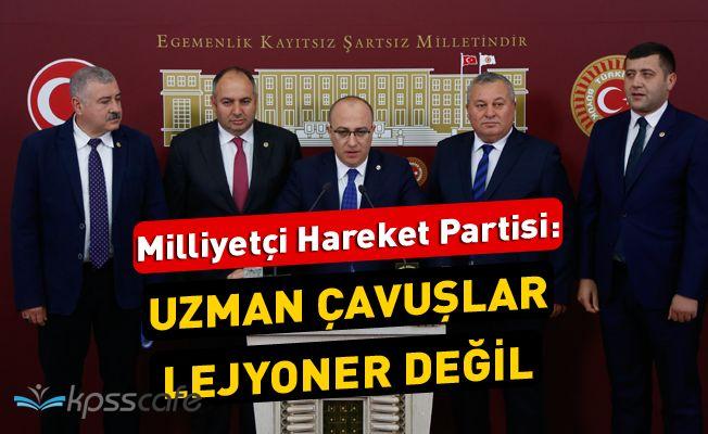 MHP : Uzman Çavuşlar Lejyoner Değil