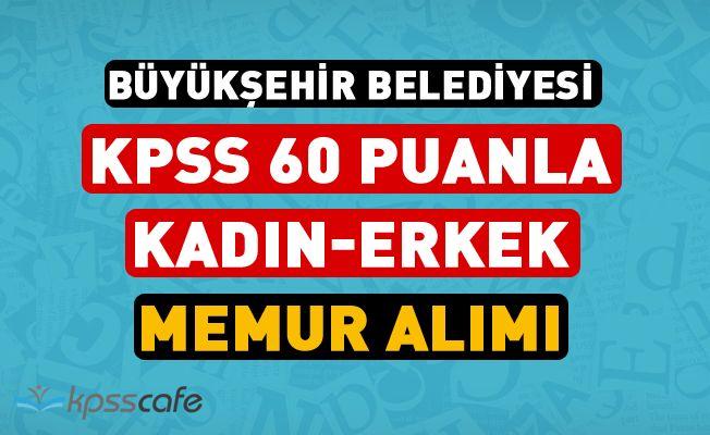 Büyükşehir Belediyesi KPSS 60 Puanla Kadın-Erkek Memur Alımı