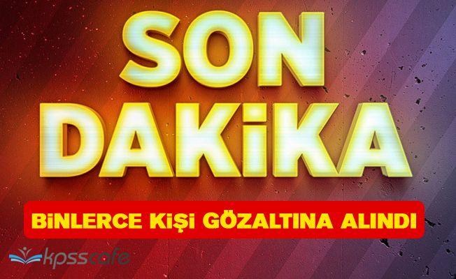 Son Dakika! Türkiye'de Binlerce Kişi Gözaltına Alınıyor!