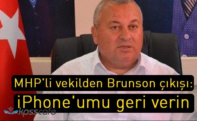MHP'li Vekilden Brunson Tepkisi: iPhone'umu Geri Verin