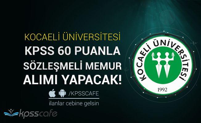 Kocaeli Üniversitesi KPSS 60 Puanla Sözleşmeli Memur Alımı Yapacak!