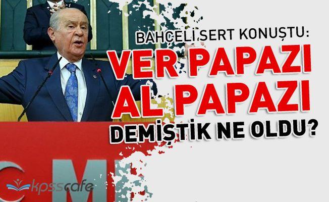 Devlet Bahçeli: Hani 'ver papazı al papazı' demiştik