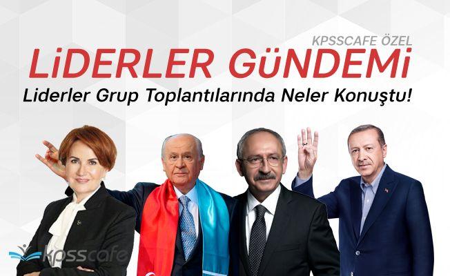 Liderler Gündemi: Liderler Grup Toplantılarında Neler Konuştu!