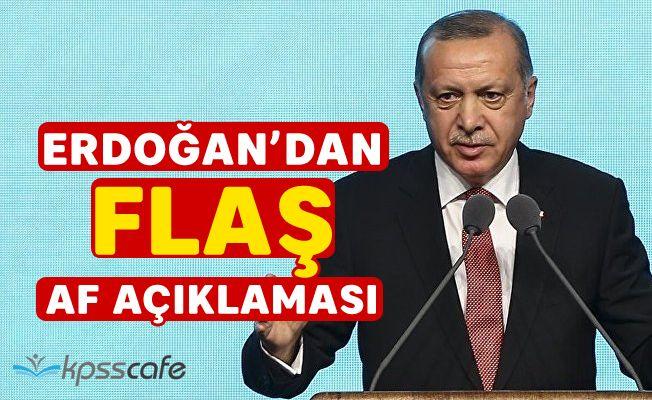 Erdoğan'dan Flaş Af Açıklaması!