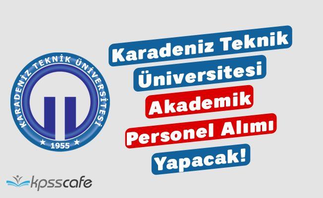 Karadeniz Teknik Üniversitesi Akademik Personel Alımı Yapacak!