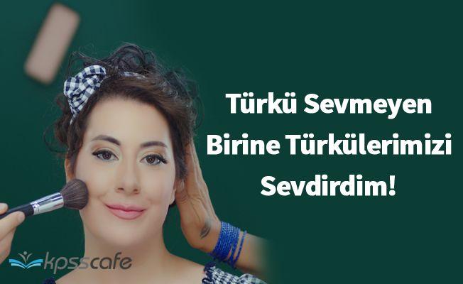 Türkü Sevmeyen Birine Türkülerimizi Sevdirdim!
