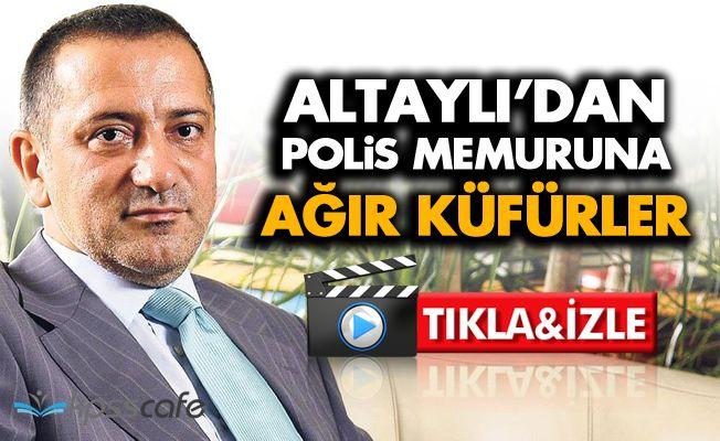 Fatih Altaylı'dan Polis Memuruna Şok Küfürler!