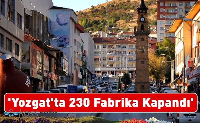 'Yozgat'ta 230 Fabrika Kapandı'