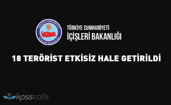 İçişleri Bakanlığı: 18 Terörist Etkisiz Hale Getirildi