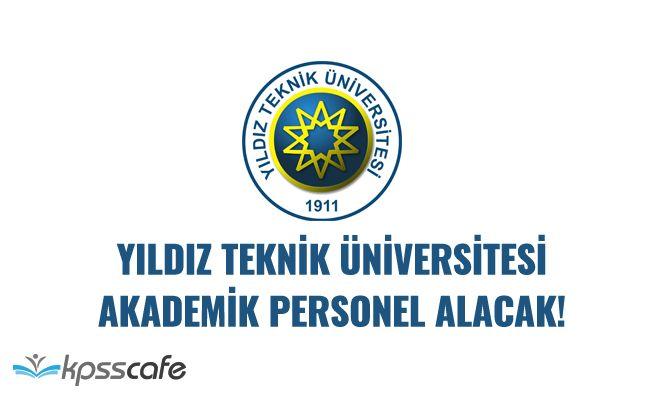 Yıldız Teknik Üniversitesi Çok Sayıda Akademik Personel Alacak