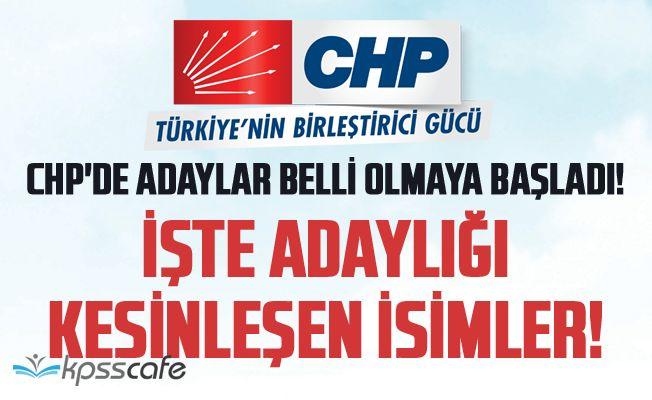 CHP'de Adaylığı Kesinleşen İsimler Belli Oldu!