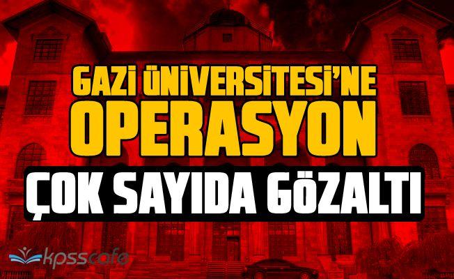 Gazi Üniversitesi'ne Operasyon! Çok Sayıda Gözaltı Var!