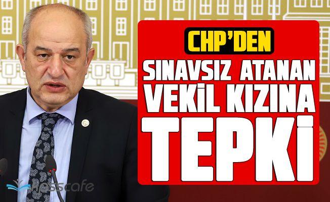 CHP'den Sınavsız Atanan Vekil Kızına Tepki!