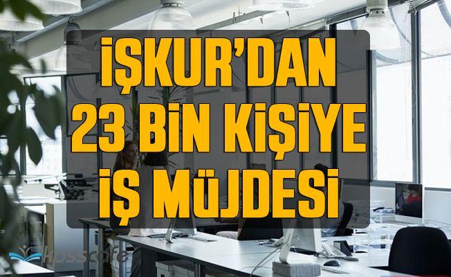 İŞKUR'dan 23 bin 169 kişiye iş müjdesi!