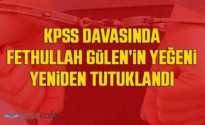 KPSS davasında tahliye edilen Gülen'in yeğeni tekrar tutuklandı