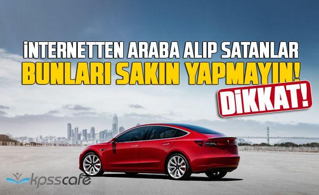 İnternetten Araba Alıp Satarken Dikkat! Bunları Sakın Yapmayın…