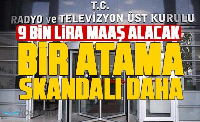 Bir Atama Skandalı Daha: 9 Bin Lira Maaş Alacak